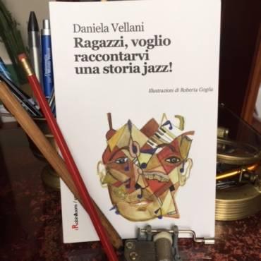 La mia recensione di Ragazzi, voglio raccontarvi una storia jazz! di Daniela Vellani
